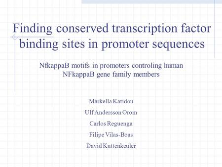 Finding conserved transcription factor binding sites in promoter sequences NfkappaB motifs in promoters controling human NFkappaB gene family members Markella.