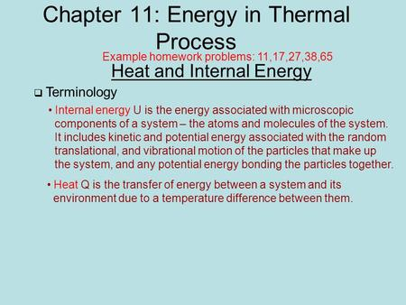 Chapter 11: Energy in Thermal Process Heat and Internal Energy  Terminology Internal energy U is the energy associated with microscopic components of.