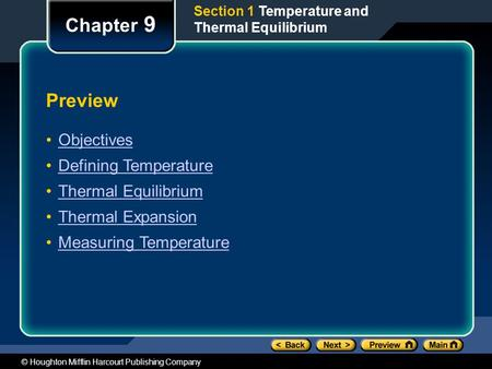 © Houghton Mifflin Harcourt Publishing Company Preview Objectives Defining Temperature Thermal Equilibrium Thermal Expansion Measuring Temperature Chapter.