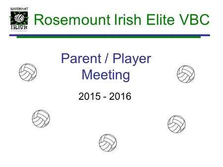 Parent / Player Meeting 2015 - 2016 Rosemount Irish Elite VBC.