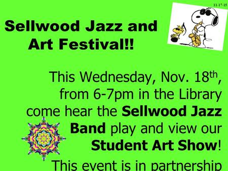 Sellwood Jazz and Art Festival!! This Wednesday, Nov. 18 th, from 6-7pm in the Library come hear the Sellwood Jazz Band play and view our Student Art Show!