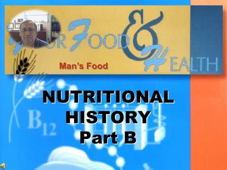 Man's Food NUTRITIONAL HISTORY Part B NUTRITIONAL HISTORY Part B.
