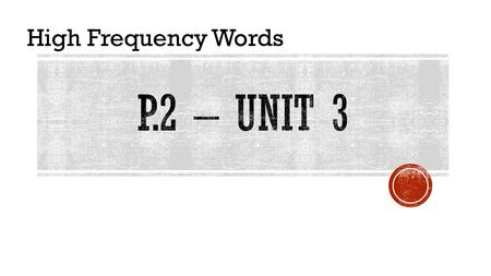High Frequency Words but I am tired but I can't sleep. HFW – P.2 – Unit 3 - 2 Find this on page 32 of your MP book.