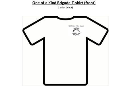 1 color (black) One of a Kind Brigade T-shirt (front)