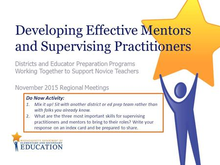 Developing Effective Mentors and Supervising Practitioners Districts and Educator Preparation Programs Working Together to Support Novice Teachers November.