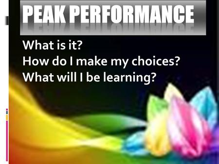 What is it? How do I make my choices? What will I be learning?