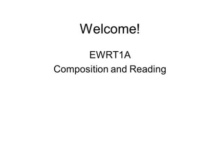 Welcome! EWRT1A Composition and Reading. Agenda Extra Credit Available Workshop Rough Draft Introductions and Thesis Statements Homework.