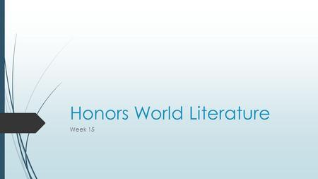 Honors World Literature Week 15. Do Now: Monday, December 7 th 2015  Please complete the grammar Do Now.