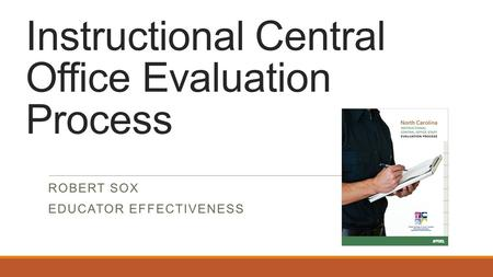 Instructional Central Office Evaluation Process ROBERT SOX EDUCATOR EFFECTIVENESS.