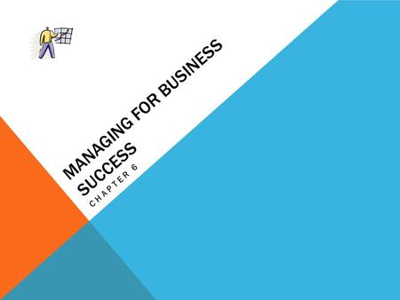 MANAGING FOR BUSINESS SUCCESS CHAPTER 6. The Role of Management Managerial Functions.