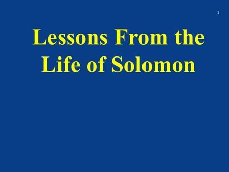 Lessons From the Life of Solomon 1. Background Son of David and Bathsheba He asks God for wisdom to be able to rule Israel At the beginning Solomon follows.