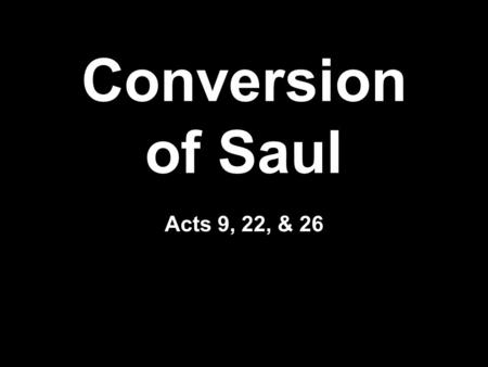 Conversion of Saul Acts 9, 22, & 26. Convert Saul's Family  His father was a Pharisee  He was a Jew and a Pharisee  Born in Tarsus  Tribe of Benjamin.
