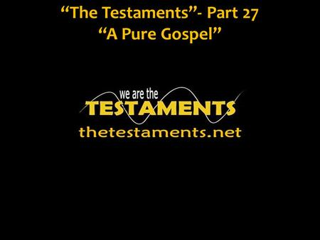 """The Testaments""- Part 27 ""A Pure Gospel"". Ephesians 1:16 I do not cease giving thanks for you, while making mention of you in my prayers;"