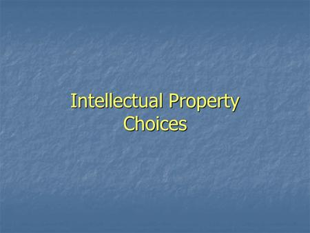 Intellectual Property Choices. Intellectual Property Rights Protection Rights to Choose From Include Protection Rights to Choose From Include Patents.