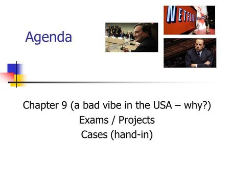 Agenda Chapter 9 (a bad vibe in the USA – why?) Exams / Projects Cases (hand-in)