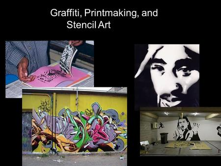 Graffiti, Printmaking, and Stencil Art. Graffiti- markings, as initials, slogans, or drawings, written, spray-painted, or sketched on a sidewalk, wall.