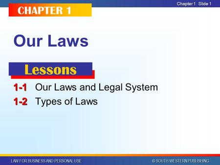 LAW FOR BUSINESS AND PERSONAL USE © SOUTH-WESTERN PUBLISHING Chapter 1 Slide 1 Our Laws 1-1 1-1Our Laws and Legal System 1-2 1-2Types of Laws CHAPTER.