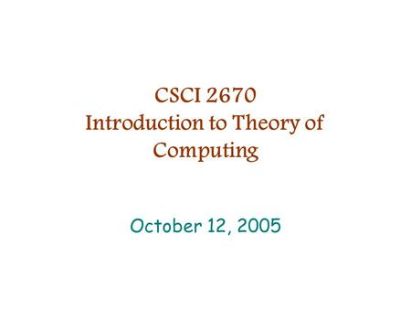 CSCI 2670 Introduction to Theory of Computing October 12, 2005.