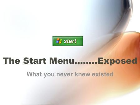The Start Menu……..Exposed What you never knew existed.