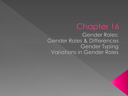  Gender: refers to the sex of an individual, either male or female › Bio trait fixed by genes b/f birth  Gender Roles: widely accepted societal expectations.