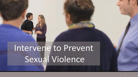Intervene to Prevent Sexual Violence 1. 5 Steps to Intervening 2.