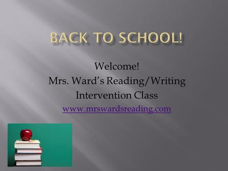 Welcome! Mrs. Ward's Reading/Writing Intervention Class www.mrswardsreading.com.