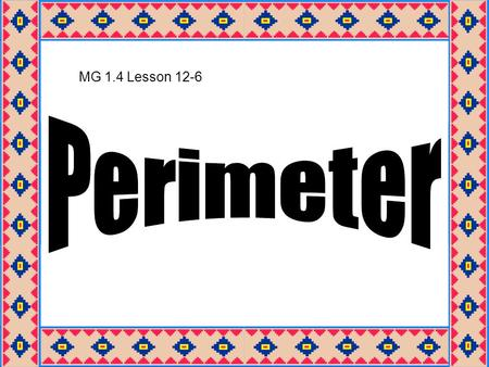 MG 1.4 Lesson 12-6. The distance around the outside of a shape is called the perimeter. 8 cm 6 cm 8 cm 6 cm The perimeter of the shape is 8 + 6 + 8 +
