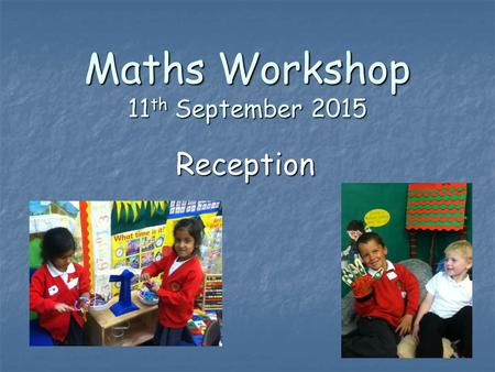 Maths Workshop 11 th September 2015 Reception. What are the expectations? During the reception year we follow the statutory framework for the Early Years.