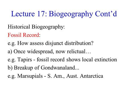 Lecture 17: Biogeography Cont'd Historical Biogeography: Fossil Record: e.g. How assess disjunct distribution? a) Once widespread, now relictual… e.g.