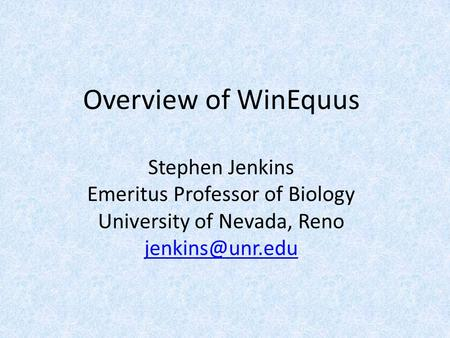 Overview of WinEquus Stephen Jenkins Emeritus Professor of Biology University of Nevada, Reno
