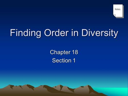 Finding Order in Diversity Chapter 18 Section 1 Notes.