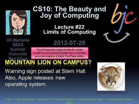 CS10: The Beauty and Joy of Computing Lecture #22 Limits of Computing 2012-07-26 Warning sign posted at Stern Hall. Also, Apple releases new operating.