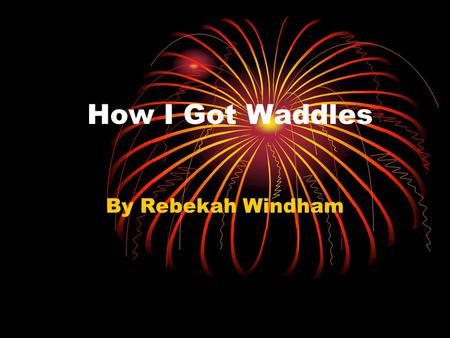 How I Got Waddles By Rebekah Windham. Choosing the right stuffed animal is hard. Here is how I chose Waddles my cute, fuzzy and cuddly penguin.