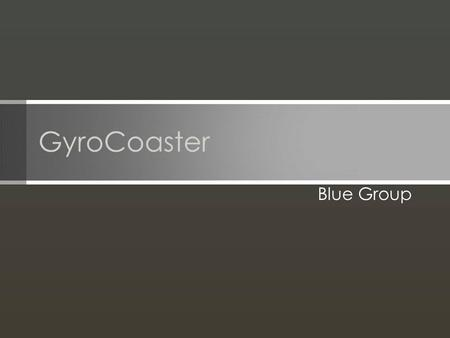 GyroCoaster Blue Group. Objective To create a safe and reliable educational toy, targeting children ages 6-10 years old, in order to save Kids, Inc.