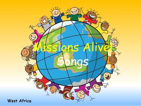 West Africa Missions Alive! Songs. If You're Blessed To Be A Blessing (tune: If You're Saved and You Know It) If you're blessed to be a blessing, clap.