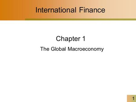 1 International Finance Chapter 1 The Global Macroeconomy.