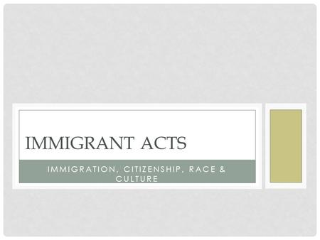 IMMIGRATION, CITIZENSHIP, RACE & CULTURE IMMIGRANT ACTS.