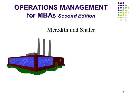 1 OPERATIONS MANAGEMENT for MBAs Second Edition Meredith and Shafer.