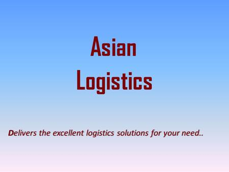 Logistics Asian Delivers the excellent logistics solutions for your need..Delivers the excellent logistics solutions for your need..