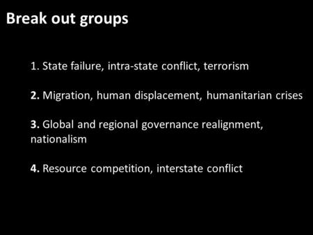 1. State failure, intra-state conflict, terrorism 2. Migration, human displacement, humanitarian crises 3. Global and regional governance realignment,