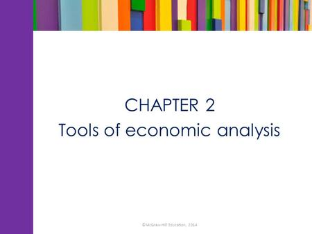 CHAPTER 2 Tools of economic analysis ©McGraw-Hill Education, 2014.