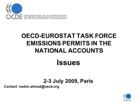 OECD-EUROSTAT TASK FORCE EMISSIONS PERMITS IN THE NATIONAL ACCOUNTS Issues 2-3 July 2009, Paris Contact: