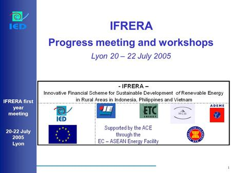 1 IFRERA first year meeting 20-22 July 2005 Lyon IFRERA Progress meeting and workshops Lyon 20 – 22 July 2005.