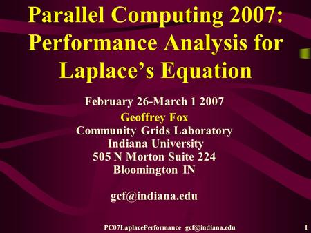 PC07LaplacePerformance Parallel Computing 2007: Performance Analysis for Laplace's Equation February 26-March 1 2007 Geoffrey Fox Community.