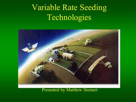 Variable Rate Seeding Technologies Presented by Matthew Steinert.