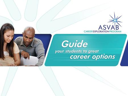 Program Review The ASVAB Career Exploration Program provides high quality, career exploration and planning materials at no cost to high schools across.