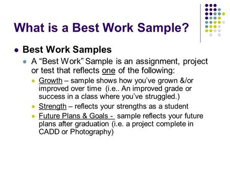 "What is a Best Work Sample? Best Work Samples A ""Best Work"" Sample is an assignment, project or test that reflects one of the following: Growth – sample."