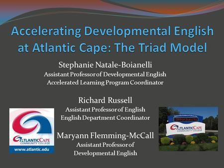 Stephanie Natale-Boianelli Assistant Professor of Developmental English Accelerated Learning Program Coordinator Richard Russell Assistant Professor of.