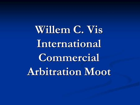 Willem C. Vis International Commercial Arbitration Moot.