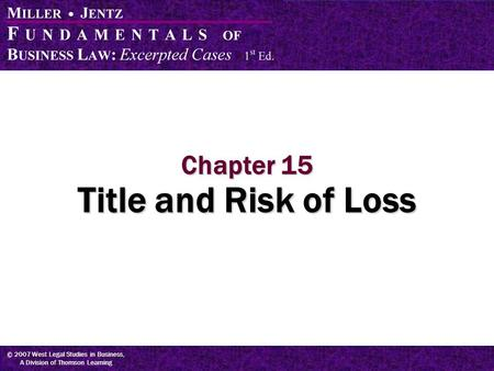 © 2007 West Legal Studies in Business, A Division of Thomson Learning Chapter 15 Title and Risk of Loss.